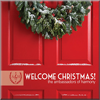 Ambassadors of Harmony : Welcome Christmas! : 00  1 CD