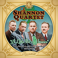 Shannon Quartet : A Little Bit of Heaven: Early Barbershop Quartet Recordings (1925-1928) : 00  1 CD : 620953460722 : RVMT1157.2
