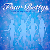 Four Bettys : Betty or Not, Here We Come : 00  1 CD :