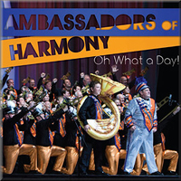 Ambassadors of Harmony : Oh What A Day! : 00  1 CD :