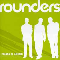 Rounders : I Wanna Be Around : 00  1 CD :