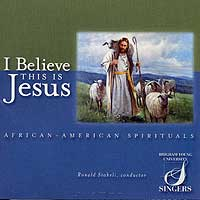 BYU Singers : I Believe This Is Jesus : 00  1 CD : Ronald Staheli :  : JCO37