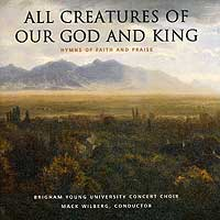 BYU Concert Choir : All Creatures Of Our God & King : 00  1 CD : Mack Wilberg  :  : JCO26
