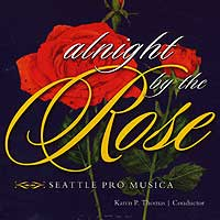 Seattle Pro Musica : Alnight by the Rose : 00  1 CD : Karen P. Thomas :