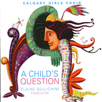 Calgary Girls Choir : A Child's Question : 00  1 CD : Elaine Quilichini :