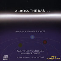 Saint Mary's College Women's Choir : Across The Bar.. : 00  1 CD : Nancy Menk :  : 7215