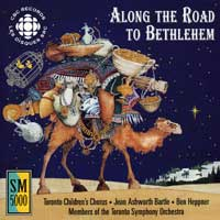 Toronto Children's Chorus : Along The Road to Bethlehem : 00  1 CD : Jean Ashworth Bartle :  : SMCD 5151