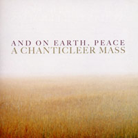 Chanticleer : And On Earth, Peace: A Chanticeer Mass : 00  1 CD : Joseph Jennings : 146364