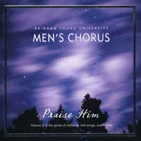BYU Men's Chorus : Praise Him : 00  1 CD : Rosalind Hall