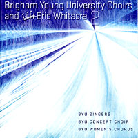 BYU Singers : Eric Whitacre 2 : 00  1 CD : Ronald Staheli