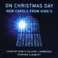 Choir of King's College, Cambridge : On Christmas Day - New Carols From King's : 00  2 CDs : Stephen Cleobury :  : 58070