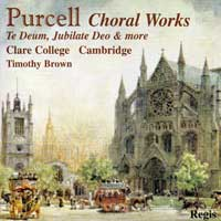 Choir of Clare College : Purcell Choral Works : 00  1 CD : Timothy Brown : Henry Purcell : RRC 1029