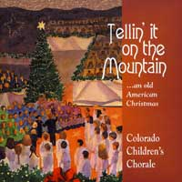Colorado Children's Chorale : Tellin' it on the Mountain : 00  1 CD :