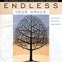 Concordia Choir : Endless Your Grace : 00  1 CD : Rene Clausen : 2764