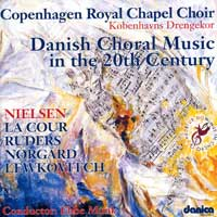 Copenhagen Royal Chapel Choir : Danish Choral Music in the 20th Century : 00  1 CD : Carl NielsenRudersNorgardLa Cour : 8181