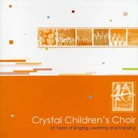 Crystal Children's Choir : 10 Years of Singing, Learning and Enjoying : 00  1 CD : Jenny Chiang / Karl Chang / Diane Kwan /Miao Shan Hsieh :