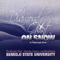 Bemidji Choir, Chamber Singers, and MusiKanten : A Diamond Glint on Snow : 00  1 CD : P. Bradley Logan :