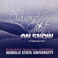 Bemidji Choir, Chamber Singers, and MusiKanten : A Diamond Glint on Snow : 00  1 CD : P. Bradley Logan