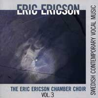 Eric Ericson Chamber Choir : Swedish Contemporary Vocal Music Vol 3 : 00  1 CD : Eric Ericson :  : 044