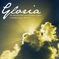 Bemidji Choir and Chamber Singers : Gloria : 00  1 CD : P. Bradley Logan :