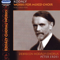 Debrecen Kodaly Chorus : Zoltan Kodaly - Works for the Mixed Choir, Vol. 1 : 00  1 CD : Peter Erdei : Zoltan Kodaly : 32364