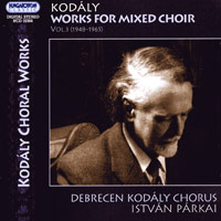 Debrecen Kodaly Chorus : Zoltan Kodaly - Works for Mixed Choir, Vol. 3 : 00  1 CD : Istvan Parkai : Zoltan Kodaly : 32366