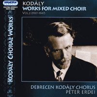 Debrecen Kodaly Chorus : Zoltan Kodaly - Works for the Mixed Choir, Vol. 2 : 00  1 CD : Erdei Peter : Zoltan Kodaly : 32365