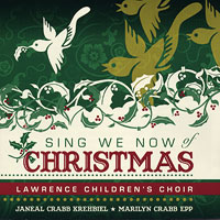 Lawrence Children's Choir : Sing We Now of Christmas : 00  1 CD : Janeal Crabb Krehbiel :