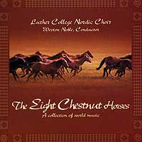 Luther College Nordic Choir : The Eight Chestnut Horses : 00  1 CD : Weston Noble :  : LCRNC04-1