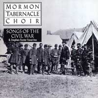 Mormon Tabernacle Choir : Songs of the Civil War & Stephen Foster Favorites  : 00  1 CD : Richard P. Condie : Stephen Foster : 07464482972-3 : MDK48297