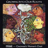 MUSE - Cincinnati's Women's Choir : Growing Into Our Roots : 00  1 CD : Catherine Roma :