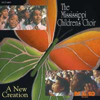 Mississippi Children's Choir : A New Creation : 00  1 CD :  : MAL4469.2