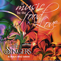 University of Utah Singers : If Music Be the Food of Love : 00  2 CDs : Brady R. Allred :