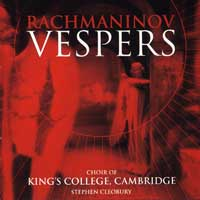 Choir of King's College, Cambridge : Rachmaninov Vespers : 00  1 CD : Stephen Cleobury : Sergey Rachmaninov : 56752-2