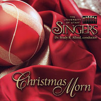 University of Utah Singers : Christmas Morn : 00  1 CD : Brady R. Allred :
