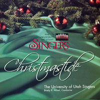 University of Utah Singers : Christmastide : 00  1 CD : Brady R. Allred :