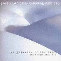 San Francisco Choral Artists : So Gracious Is The Time - An American Christmas : 00  1 CD : Magen Solomon :