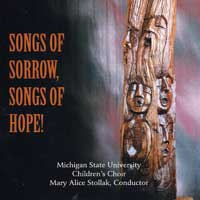 Michigan State Children's Choir : Songs of Sorrow, Songs of Hope : 00  1 CD : Mary Alice Stollak :