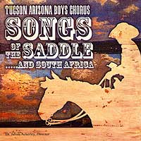Tucson Arizona Boys Chorus : Songs Of The Saddle...and South Africa : 00  1 CD : Julian Ackerley :