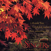 University of Utah Singers : I Thank You God for Most This Amazing Day : 00  1 CD : Brady R. Allred