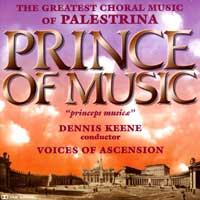 Voices of Ascension : Prince of Music - Palestrina : 00  1 CD : Dennis Keene : Giovanni Palestrina : 3210