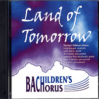 Bach Children's Chorus : Land of Tomorrow : 00  1 CD : Linda Beaupre :
