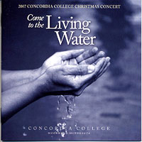Concordia Choir : Come To The Living Water : 00  1 CD : Rene Clausen : 3006