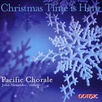 Pacific Chorale : Christmas Time Is Here : 00  1 CD : John Alexander :