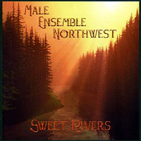 Male Ensemble Northwest : Sweet Rivers : 00  1 CD :