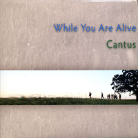 Cantus : While You Are Alive : 00  1 CD :