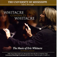 Ole Miss Choirs : Whitacre Conducts Whitacre : 00  1 CD : Donald L. Trott : Eric Whitacre