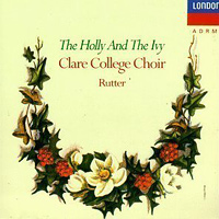 Choir of Clare College : Holly & The Ivy : 00  1 CD : 028942550025 : DCA425500.2
