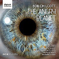 Bob Chilcott : The Angry Planet : 00  2 CDs : 635212042229 : SIGCD422