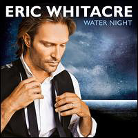 Eric Whitacre : Water Night : 00  1 CD : Eric Whitacre : 602527963235 : DCAB001663602.2
